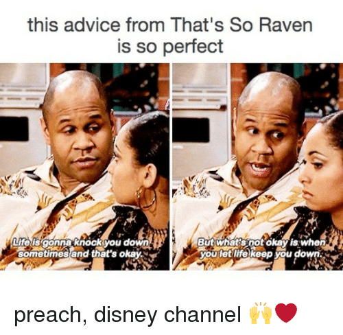 That's So Raven: this advice from That's So Raven  is so perfect  But what's not okay is when  Life is gonna knock you down  you het keep you down  M  sometimes and that's okay. preach, disney channel 🙌❤️