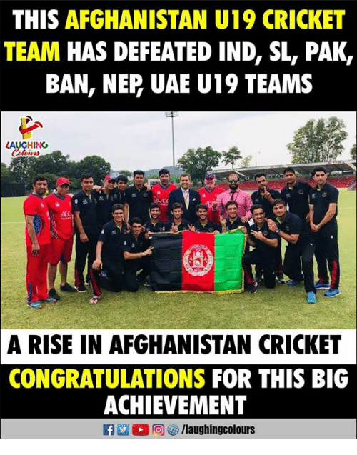 Afghanistan, Congratulations, and Cricket: THIS AFGHANISTAN U19 CRICKET  TEAM HAS DEFEATED IND, SL, PAK,  BAN, NEP UAE U19 TEAMS  LAUGHING  A RISE IN AFGHANISTAN CRICKET  CONGRATULATIONS FOR THIS BIG  ACHIEVEMENT  /laughingcolours