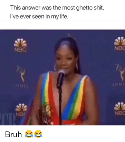 Bruh, Funny, and Ghetto: This answer was the most ghetto shit,  I've ever seen in my life.  2  NBC  NBC  NBO Bruh 😂😂
