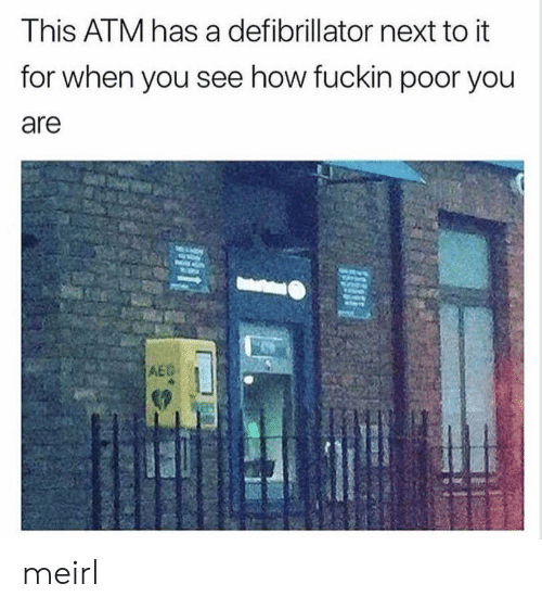 MeIRL, How, and Atm: This ATM has a defibrillator next to it  for when you see how fuckin poor you  are  AE meirl