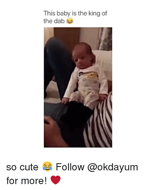 the dab: This baby is the king of  the dab so cute 😂 Follow @okdayum for more! ❤