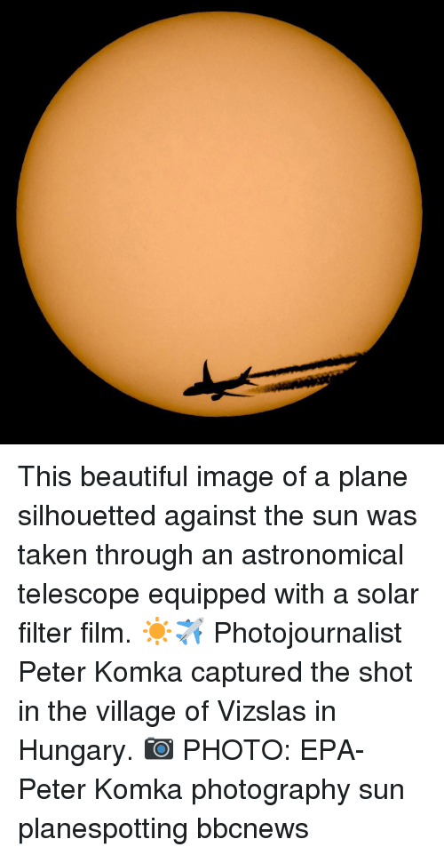 epa: This beautiful image of a plane silhouetted against the sun was taken through an astronomical telescope equipped with a solar filter film. ☀️✈️ Photojournalist Peter Komka captured the shot in the village of Vizslas in Hungary. 📷 PHOTO: EPA-Peter Komka photography sun planespotting bbcnews