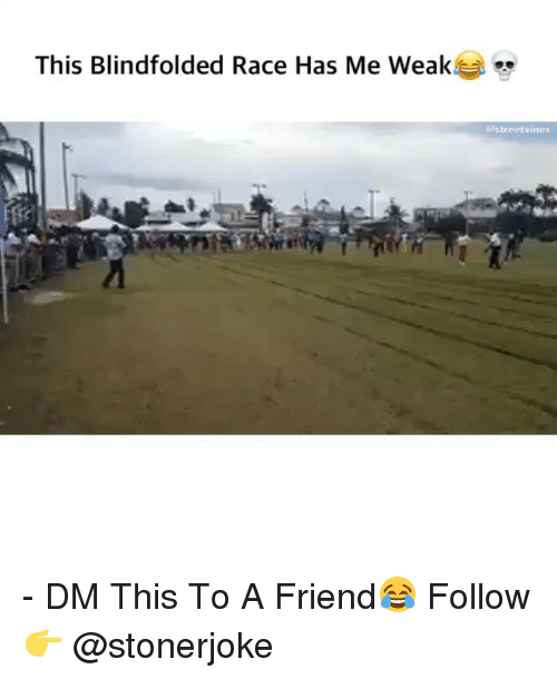 Memes, Race, and 🤖: This Blindfolded Race Has Me Weak  @streetvines - DM This To A Friend😂 Follow 👉 @stonerjoke
