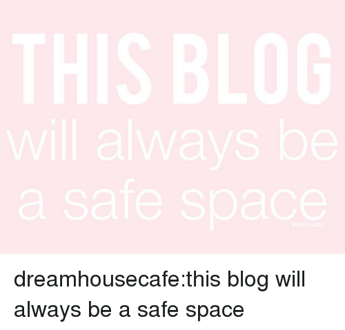 Target, Tumblr, and Blog: THIS BLOG  will always be  a safe space  PINKLILIES dreamhousecafe:this blog will always be a safe space
