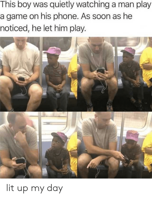 Lit, Phone, and Soon...: This boy was quietly watching a man play  a game on his phone. As soon as he  noticed, he let him play. lit up my day