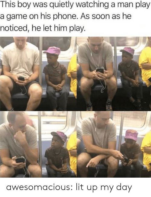 Lit, Phone, and Soon...: This boy was quietly watching a man play  a game on his phone. As soon as he  noticed, he let him play. awesomacious:  lit up my day