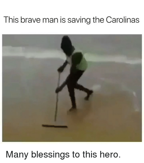 Funny, Brave, and Blessings: This brave man is saving the Carolinas Many blessings to this hero.