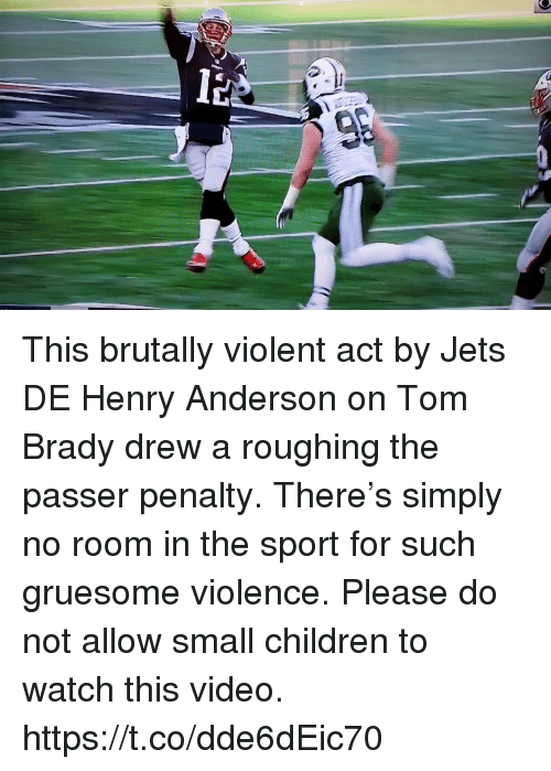Children, Sports, and Tom Brady: This brutally violent act by Jets DE Henry Anderson on Tom Brady drew a roughing the passer penalty. There's simply no room in the sport for such gruesome violence. Please do not allow small children to watch this video. https://t.co/dde6dEic70