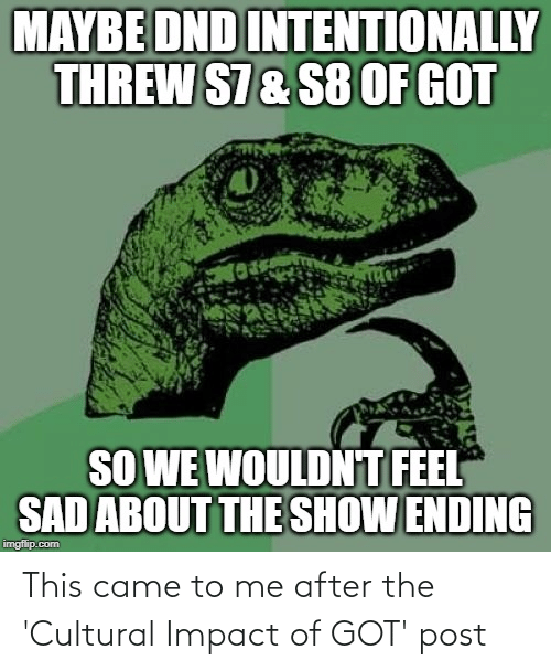 Impact Of: This came to me after the 'Cultural Impact of GOT' post