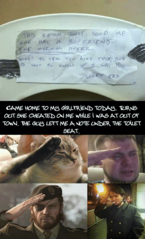 boy friend: THIS CHICK ST ToD ME  SHE HAS  THE MORNINA AFTER  Boy FRIEND  A  SOLLY TO TEu vou LIKE THIS, BOT  D  IF WAS Yoo  KNCW  CANT  SorRR BRO  CAME HOME TO MS GRLFRIEND TODAS. TURNS  OUT SHE CHEATED ON ME WHILE i wAS ATOUT OF  TOWN. THE GuS LEFT ME A NOTE LNDER THE TOLET  SEAT