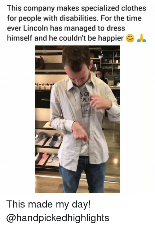 Clothes, Memes, and Dress: This company makes specialized clothes  for people with disabilities. For the time  ever Lincoln has managed to dress  himself and he couldn't be happier  PLS This made my day! @handpickedhighlights