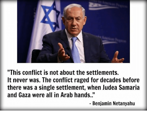 """Memes, Benjamin Netanyahu, and 🤖: """"This conflict is not about the settlements.  It never was. The conflict raged for decades before  there was a single settlement, when Judea Samaria  and Gaza were all in Arab hands.""""  Benjamin Netanyahu"""
