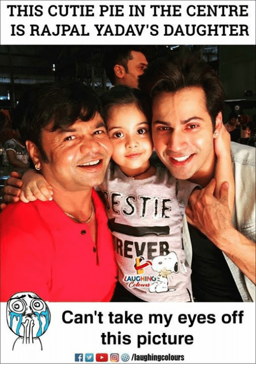 Indianpeoplefacebook, Pie, and Daughter: THIS CUTIE PIE IN THE CENTRE  IS RAJPAL YADAV'S DAUGHTER  ESTIE  EVER、  AUGHINO  Can't take my eyes off  this picture