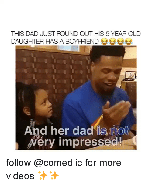 Dad, Memes, and Videos: THIS DAD JUST FOUND OUT HIS 5 YEAR OLD  DAUGHTER HAS A BOYFRIEND  And her dad'is not  Véry impressed! follow @comediic for more videos ✨✨