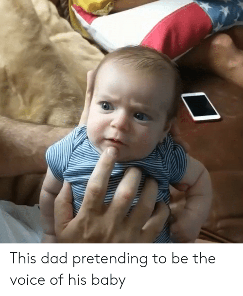 Dad, The Voice, and Voice: This dad pretending to be the voice of his baby