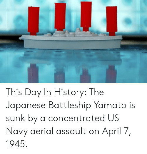 battleship: This Day In History: The Japanese Battleship Yamato is sunk by a concentrated US Navy aerial assault on April 7, 1945.