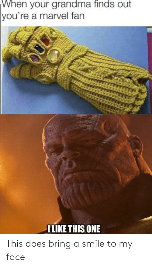 my face: This does bring a smile to my face