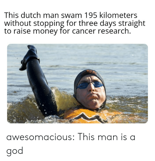 for-three: This dutch man swam 195 kilometers  without stopping for three days straight  to raise money for cancer research  etsur awesomacious:  This man is a god