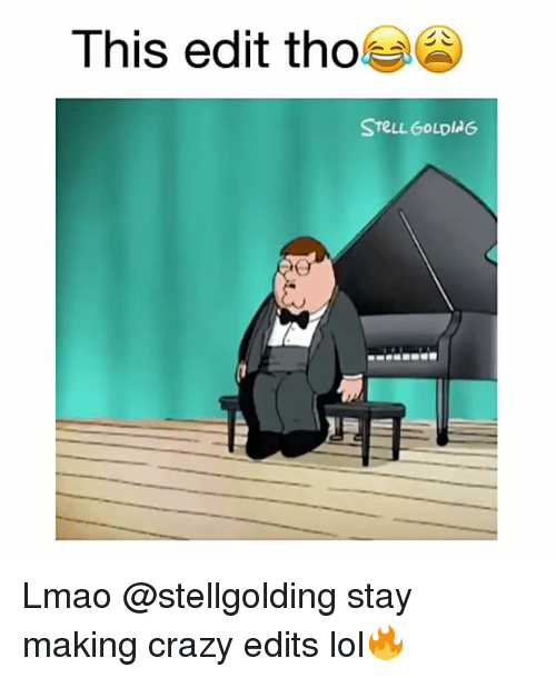 Funny Meme Edits : This edit tho stell golding lmao stay making crazy edits