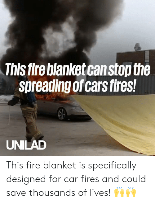 Cars, Dank, and Fire: This fire blanket can stop the  Spreading of cars fires!  UNILAD This fire blanket is specifically designed for car fires and could save thousands of lives! 🙌🙌
