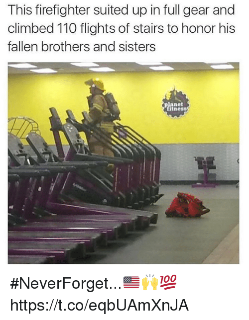 Andrew Bogut, Firefighter, and Sisters: This firefighter suited up in full gear and  climbed 110 flights of stairs to honor his  fallen brothers and sisters  anet  itness #NeverForget...🇺🇸🙌💯 https://t.co/eqbUAmXnJA