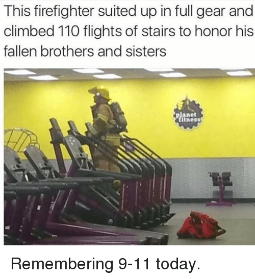 9/11, Andrew Bogut, and Memes: This firefighter suited up in full gear and  climbed 110 flights of stairs to honor his  fallen brothers and sisters  planet  tness Remembering 9-11 today.