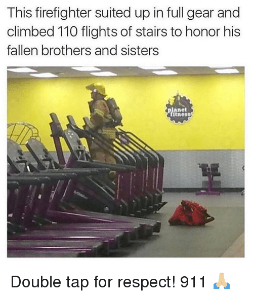 Andrew Bogut, Memes, and Respect: This firefighter suited up in full gear and  climbed 110 flights of stairs to honor his  fallen brothers and sisters  planet  tness Double tap for respect! 911 🙏🏼