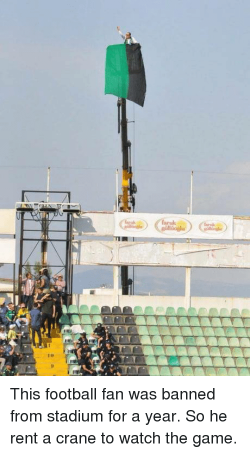 Dank, Football, and The Game: This football fan was banned from stadium for a year. So he rent a crane to watch the game.