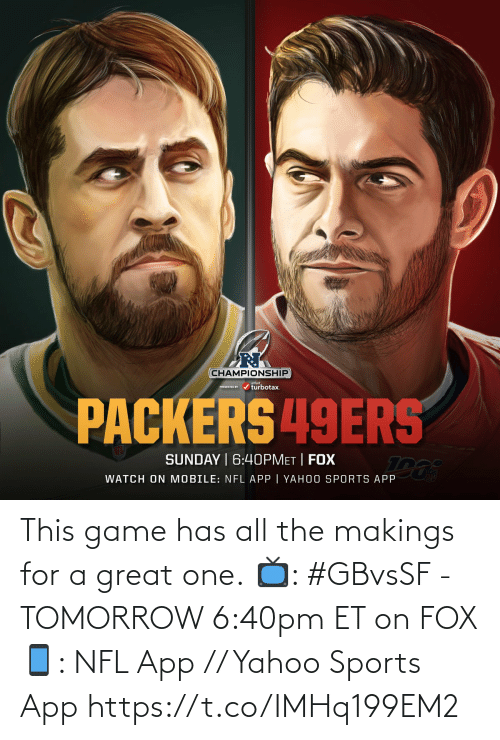 Has: This game has all the makings for a great one.  📺: #GBvsSF - TOMORROW 6:40pm ET on FOX 📱: NFL App // Yahoo Sports App https://t.co/IMHq199EM2