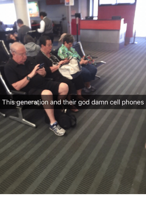 cell phones: This generation and their god damn cell phones