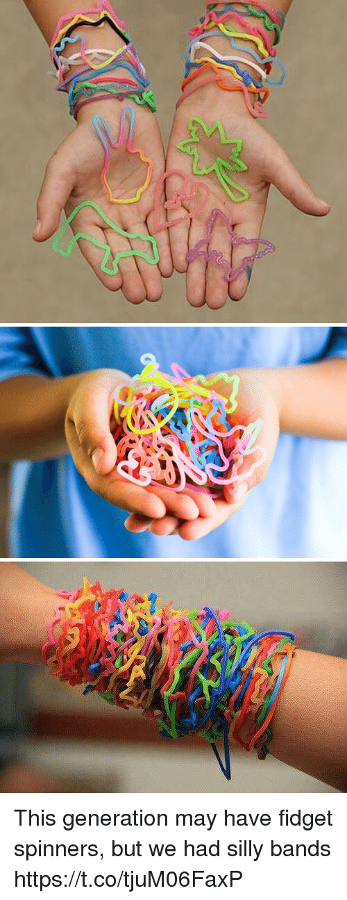 Girl Memes, May, and Spinners: This generation may have fidget spinners,  but we had silly bands https://t.co/tjuM06FaxP