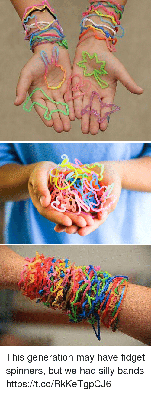 Girl Memes, May, and Spinners: This generation may have fidget spinners,  but we had silly bands https://t.co/RkKeTgpCJ6