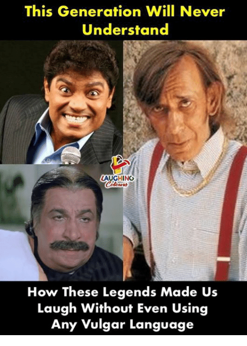 Never, Indianpeoplefacebook, and How: This Generation Will Never  Understand  LAUGHING  How These Legends Made Us  Laugh Without Even Using  Any Vulgar Language