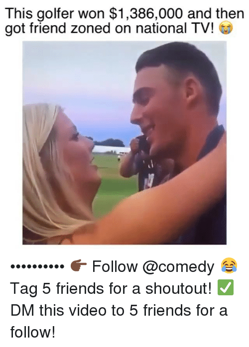Friend Zoned: This golfer won $1,386,000 and then  got friend zoned on national TV! •••••••••• 👉🏿 Follow @comedy 😂 Tag 5 friends for a shoutout! ✅ DM this video to 5 friends for a follow!