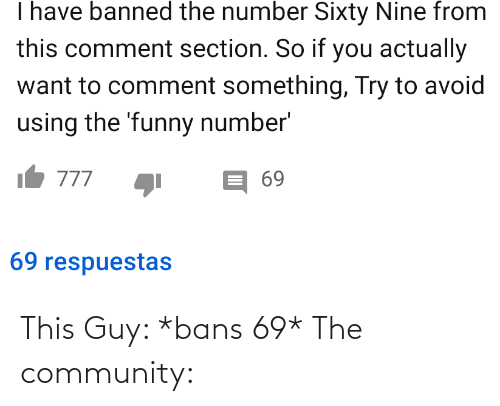 guy: This Guy: *bans 69* The community: