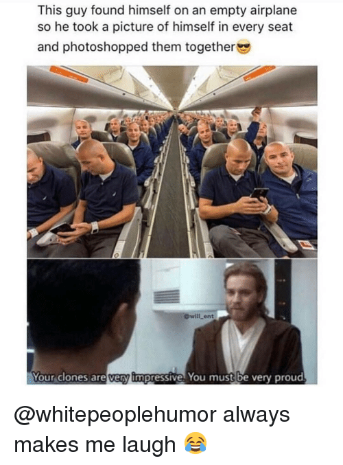 Memes, Airplane, and Proud: This guy found himself on an empty airplane  so he took a picture of himself in every seat  and photoshopped them together  will ent  Your clones are very impressive You must be very proud @whitepeoplehumor always makes me laugh 😂