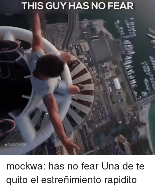 Tumblr, Blog, and Http: THIS GUY HAS NO FEAR mockwa:  has no fear  Una de te quito el estreñimiento rapidito