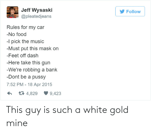 white gold: This guy is such a white gold mine