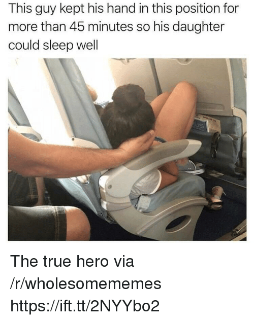 True, Sleep, and Hero: This guy kept his hand in this position for  more than 45 minutes so his daughter  could sleep well The true hero via /r/wholesomememes https://ift.tt/2NYYbo2
