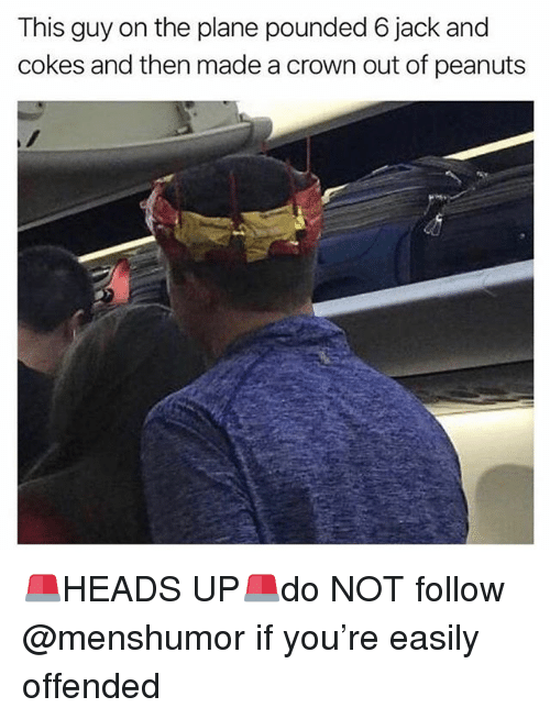 Funny, Peanuts, and Jack: This guy on the plane pounded 6 jack and  cokes and then made a crown out of peanuts 🚨HEADS UP🚨do NOT follow @menshumor if you're easily offended