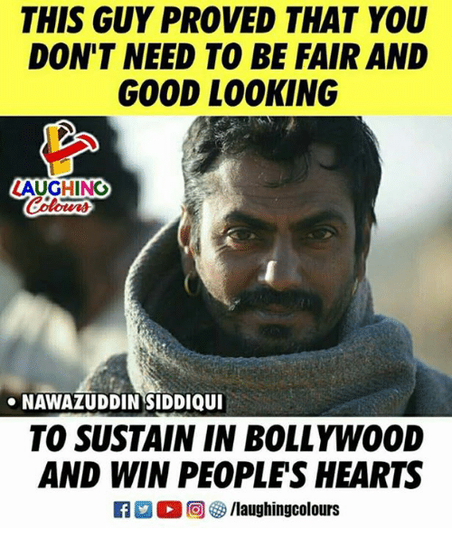 Good, Hearts, and Bollywood: THIS GUY PROVED THAT YOU  DON'T NEED TO BE FAIR AND  GOOD LO0KING  AUGHING  NAWAZUDDIN SIDDIQUI  TO SUSTAIN IN BOLLYWOOD  AND WIN PEOPLES HEARTS