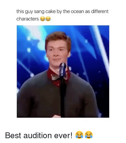 Memes, Sang, and Best: this guy sang cake by the ocean as different  characters Best audition ever! 😂😂