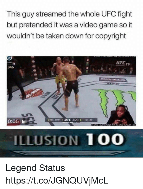 Anaconda, Taken, and Ufc: This guy streamed the whole UFC fight  but pretended it was a video game so it  wouldn't be taken down for copyright  UFCTV  346  LSK  0:05 lil  ILLUSION 100 Legend Status https://t.co/JGNQUVjMcL