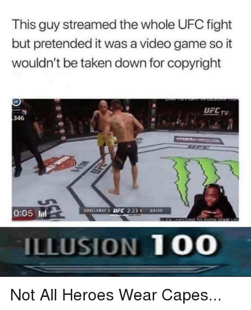 Anaconda, Funny, and Taken: This guy streamed the whole UFC fight  but pretended it was a video game so it  wouldn't be taken down for copyright  UFC Tv  346  0:05 ll  ILLUSION 100
