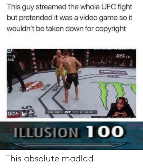 Taken, Ufc, and Game: This guy streamed the whole UFC fight  but pretended it was a video game so it  wouldn't be taken down for copyright  UFCTV  346  LSK  0:05 ll  ILLUSION 10O This absolute madlad