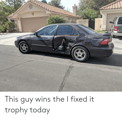 Today, Wins, and This: This guy wins the I fixed it trophy today