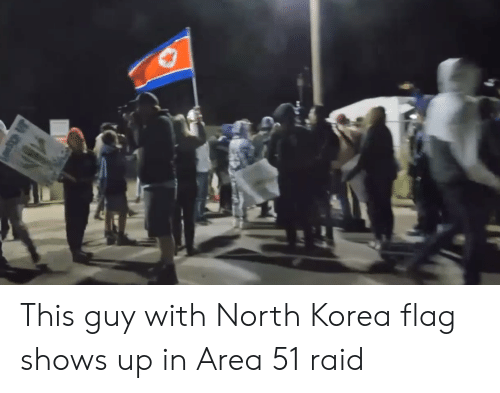 North Korea, Area 51, and Raid: This guy with North Korea flag shows up in Area 51 raid
