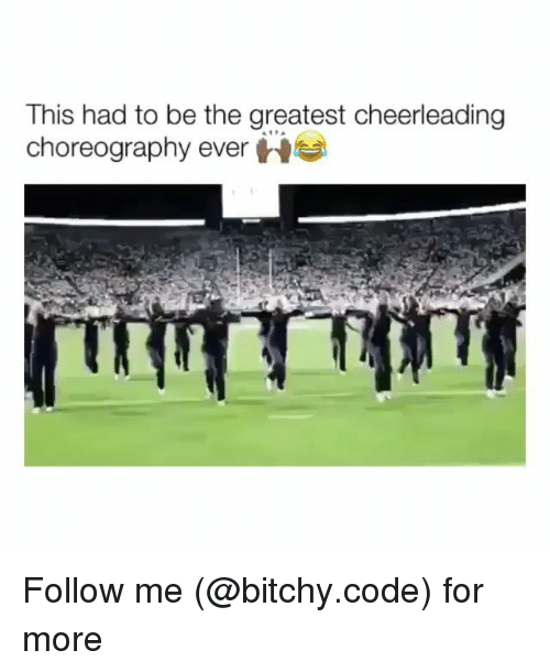 Memes, 🤖, and Code: This had to be the greatest cheerleading  choreography ever H Follow me (@bitchy.code) for more