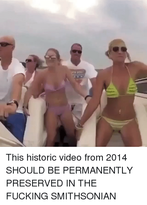 Fucking, Memes, and Smithsonian: This historic video from 2014 SHOULD BE PERMANENTLY PRESERVED IN THE FUCKING SMITHSONIAN