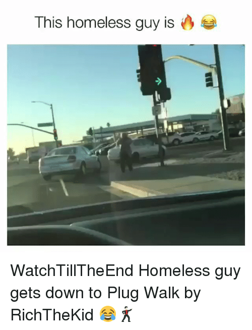 Funny, Homeless, and Down: This homeless guy is WatchTillTheEnd Homeless guy gets down to Plug Walk by RichTheKid 😂🕺🏻